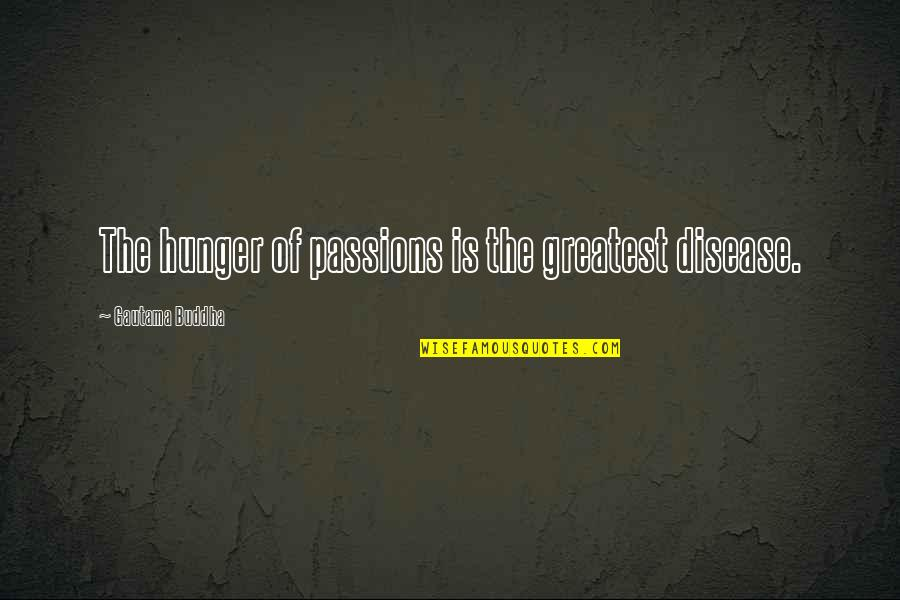 Collide Series Quotes By Gautama Buddha: The hunger of passions is the greatest disease.