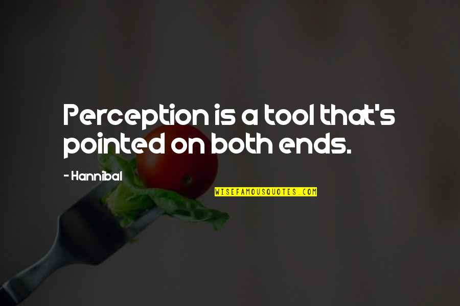 Collide Series Quotes By Hannibal: Perception is a tool that's pointed on both