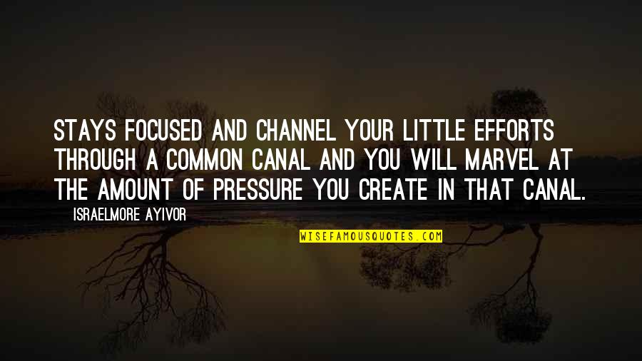 Collide Series Quotes By Israelmore Ayivor: Stays focused and channel your little efforts through