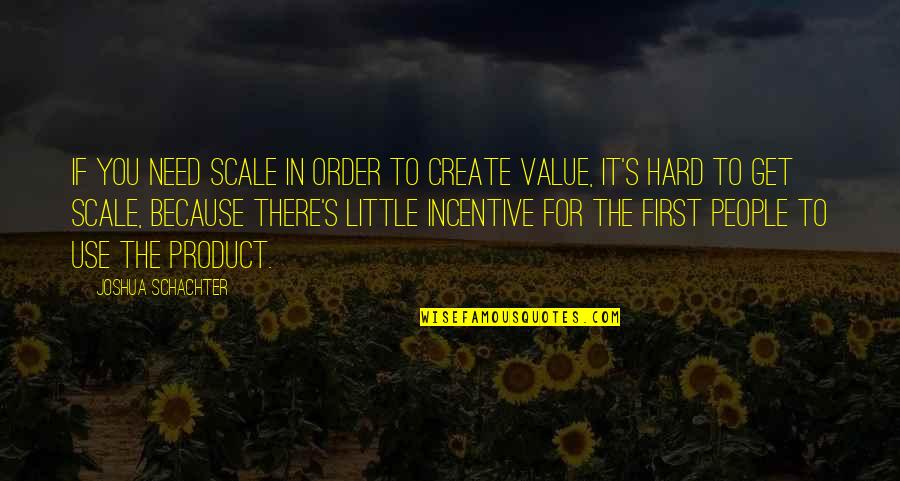 Collide Series Quotes By Joshua Schachter: If you need scale in order to create