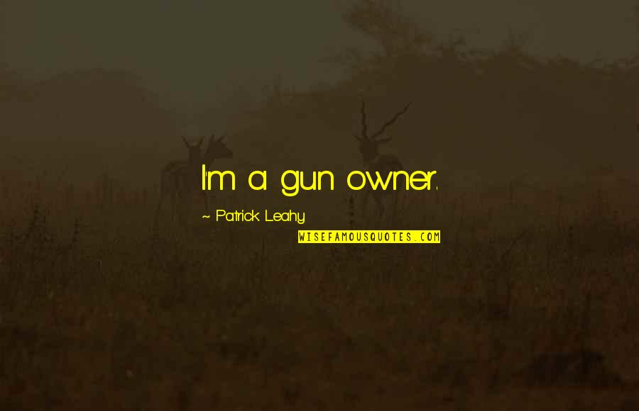Collide Series Quotes By Patrick Leahy: I'm a gun owner.