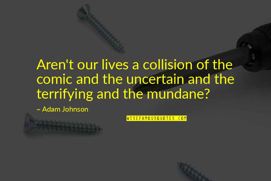 Collision Quotes By Adam Johnson: Aren't our lives a collision of the comic