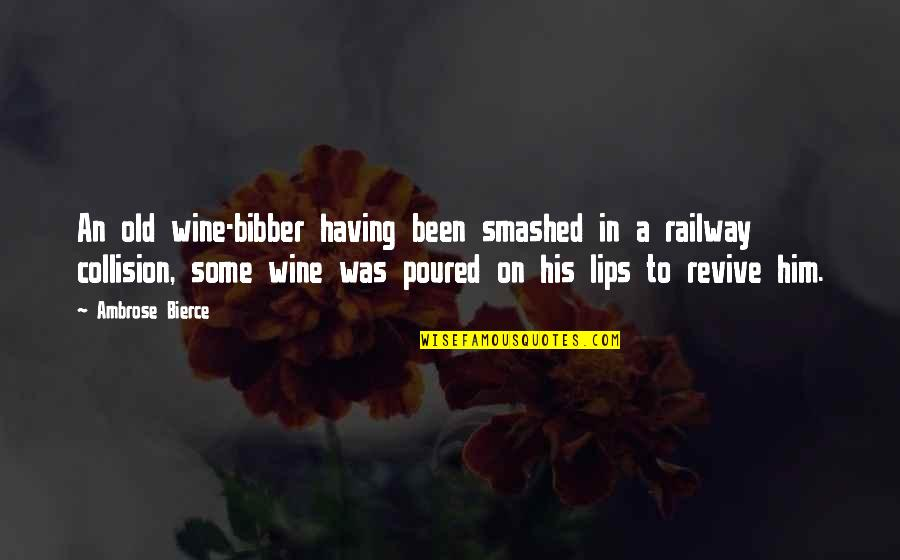 Collision Quotes By Ambrose Bierce: An old wine-bibber having been smashed in a