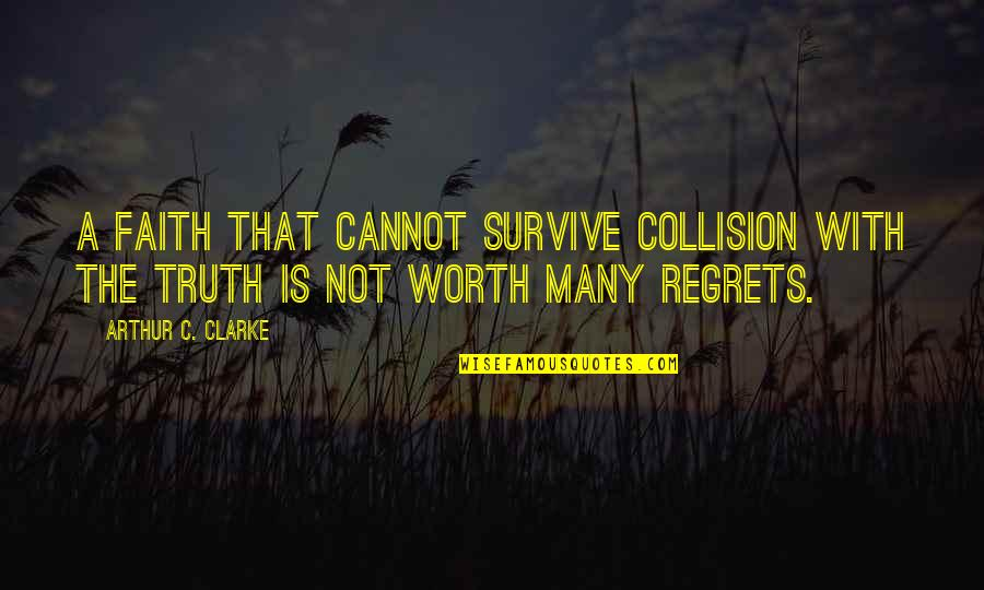 Collision Quotes By Arthur C. Clarke: A faith that cannot survive collision with the