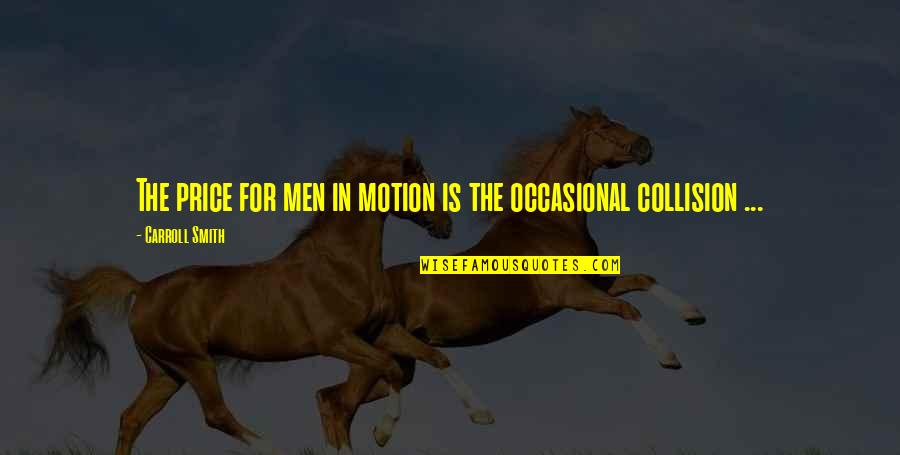 Collision Quotes By Carroll Smith: The price for men in motion is the