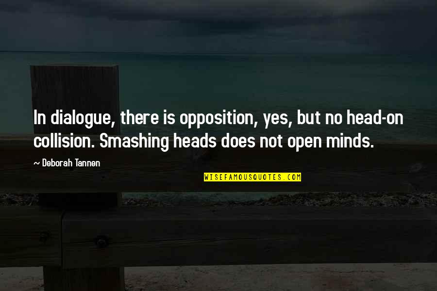Collision Quotes By Deborah Tannen: In dialogue, there is opposition, yes, but no