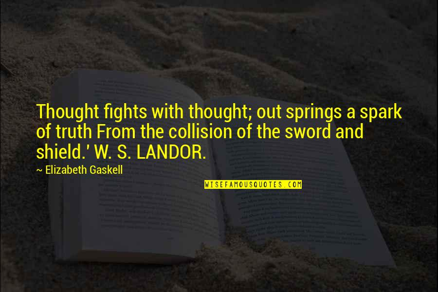 Collision Quotes By Elizabeth Gaskell: Thought fights with thought; out springs a spark