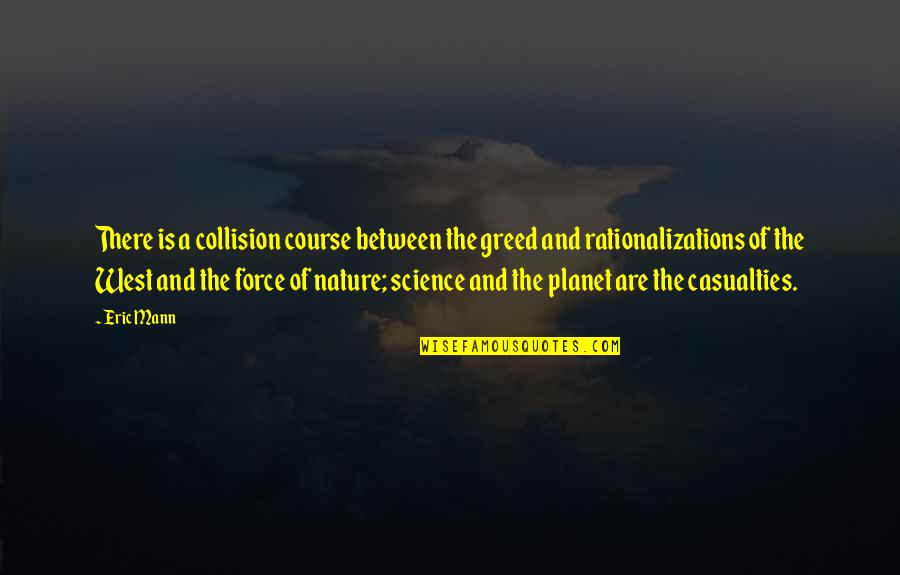 Collision Quotes By Eric Mann: There is a collision course between the greed
