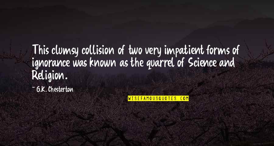 Collision Quotes By G.K. Chesterton: This clumsy collision of two very impatient forms