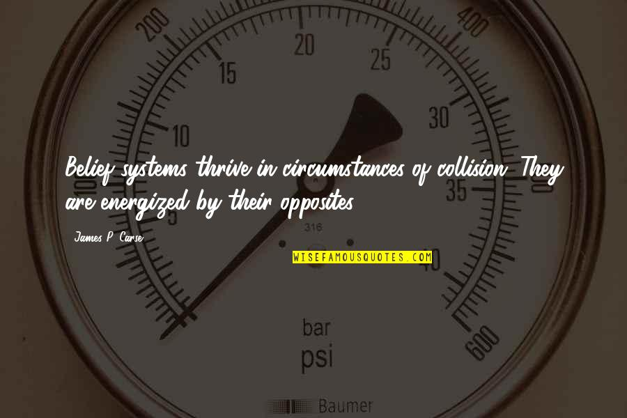 Collision Quotes By James P. Carse: Belief systems thrive in circumstances of collision. They