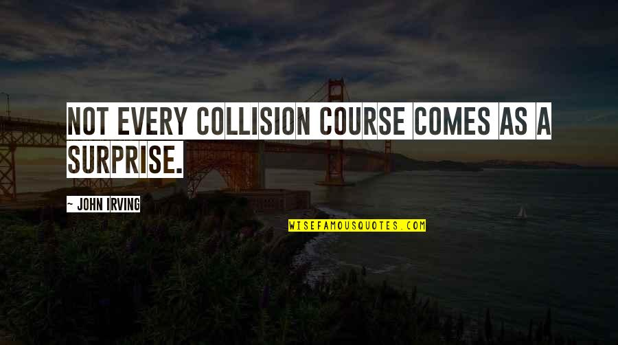 Collision Quotes By John Irving: Not every collision course comes as a surprise.