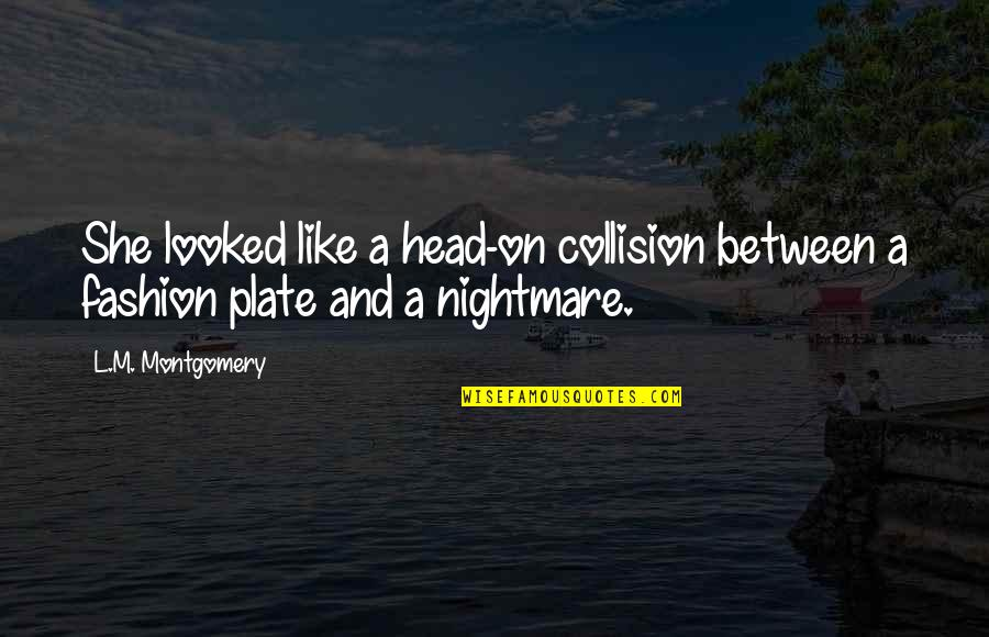 Collision Quotes By L.M. Montgomery: She looked like a head-on collision between a