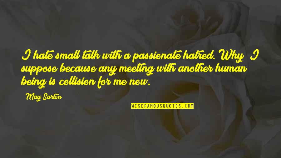 Collision Quotes By May Sarton: I hate small talk with a passionate hatred.
