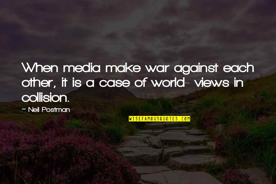 Collision Quotes By Neil Postman: When media make war against each other, it