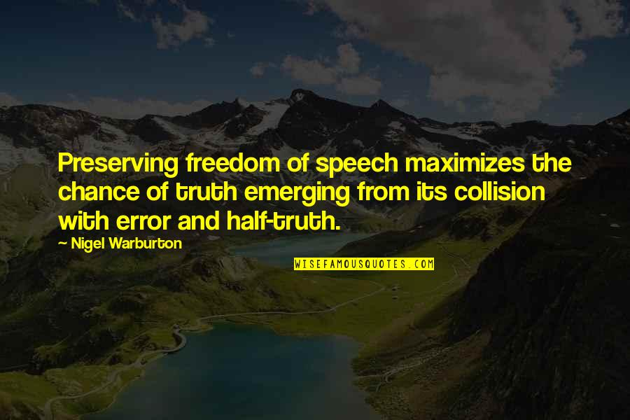 Collision Quotes By Nigel Warburton: Preserving freedom of speech maximizes the chance of