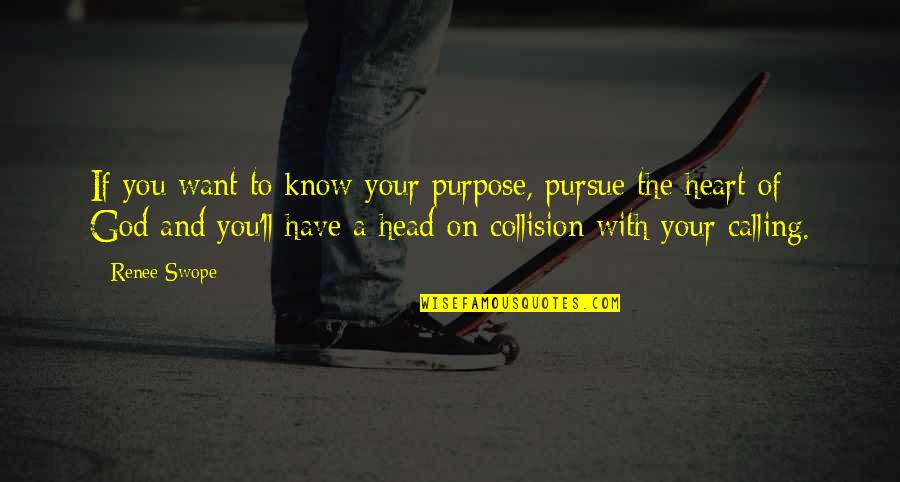 Collision Quotes By Renee Swope: If you want to know your purpose, pursue