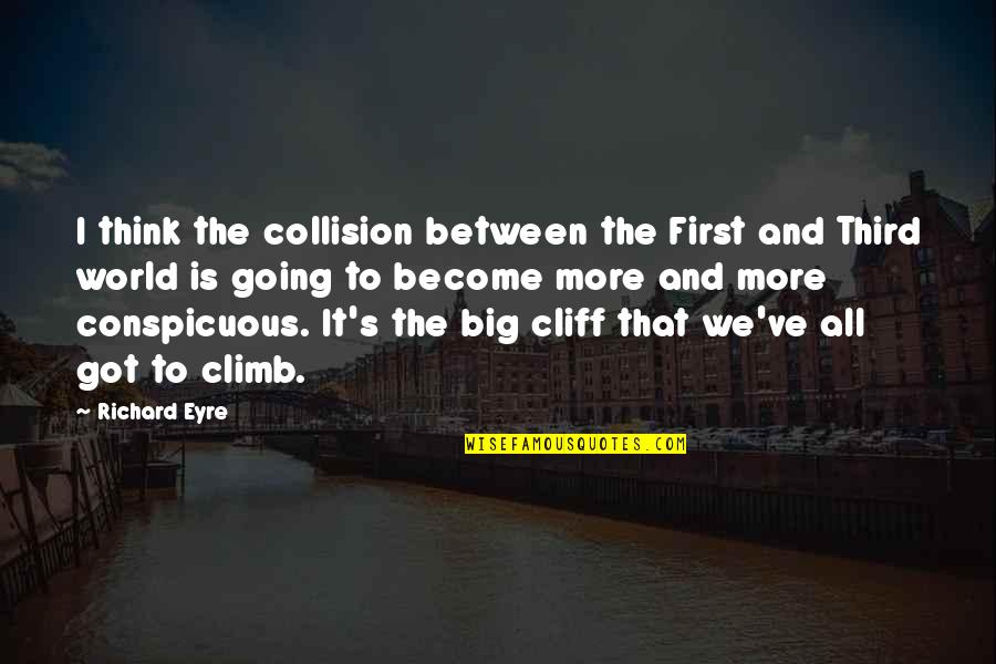Collision Quotes By Richard Eyre: I think the collision between the First and