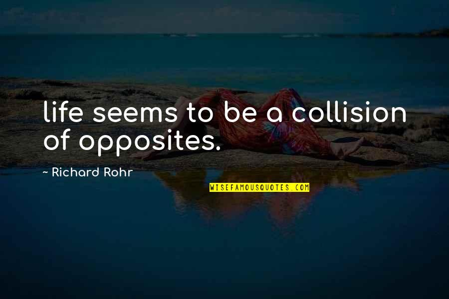 Collision Quotes By Richard Rohr: life seems to be a collision of opposites.