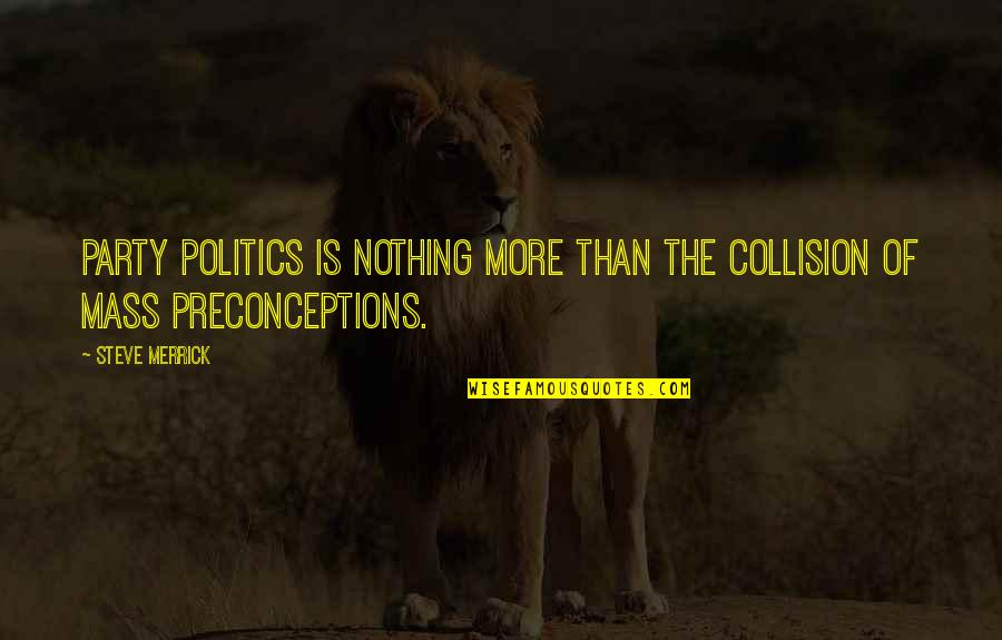 Collision Quotes By Steve Merrick: Party politics is nothing more than the collision