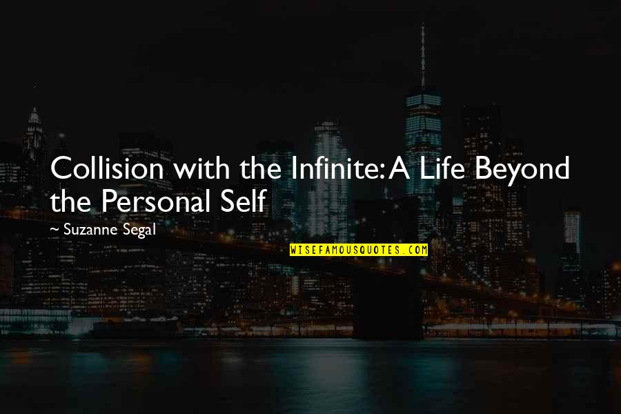 Collision Quotes By Suzanne Segal: Collision with the Infinite: A Life Beyond the