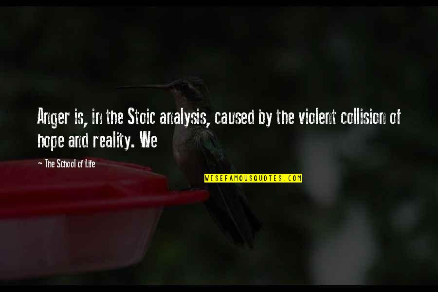 Collision Quotes By The School Of Life: Anger is, in the Stoic analysis, caused by