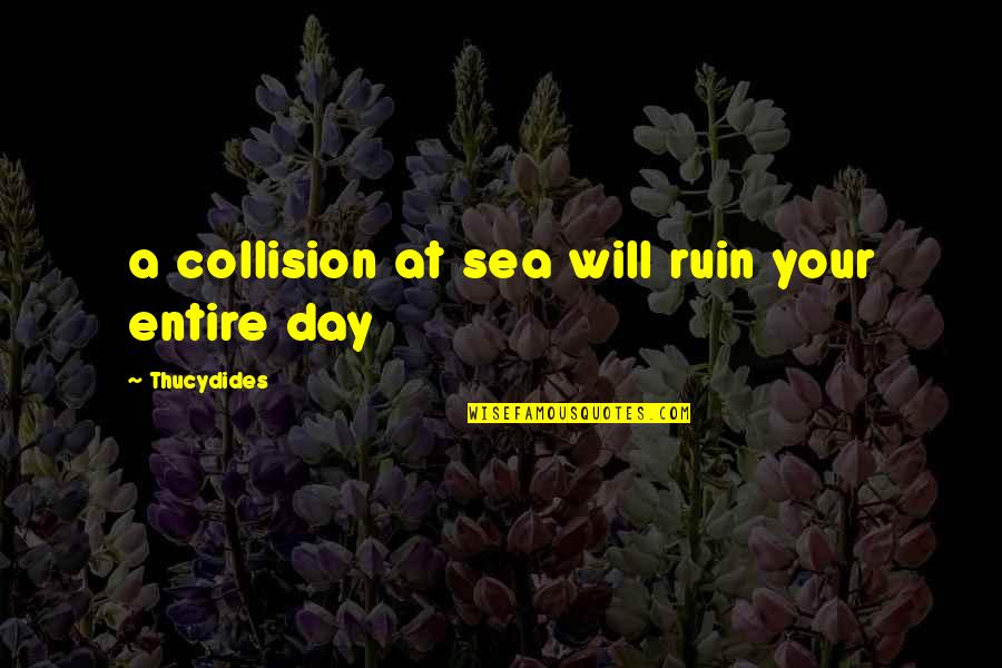 Collision Quotes By Thucydides: a collision at sea will ruin your entire