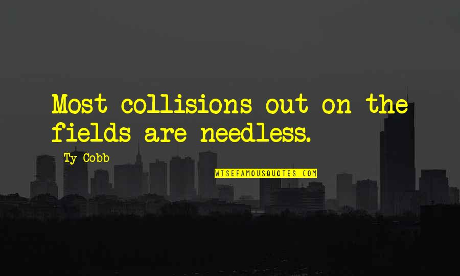 Collision Quotes By Ty Cobb: Most collisions out on the fields are needless.