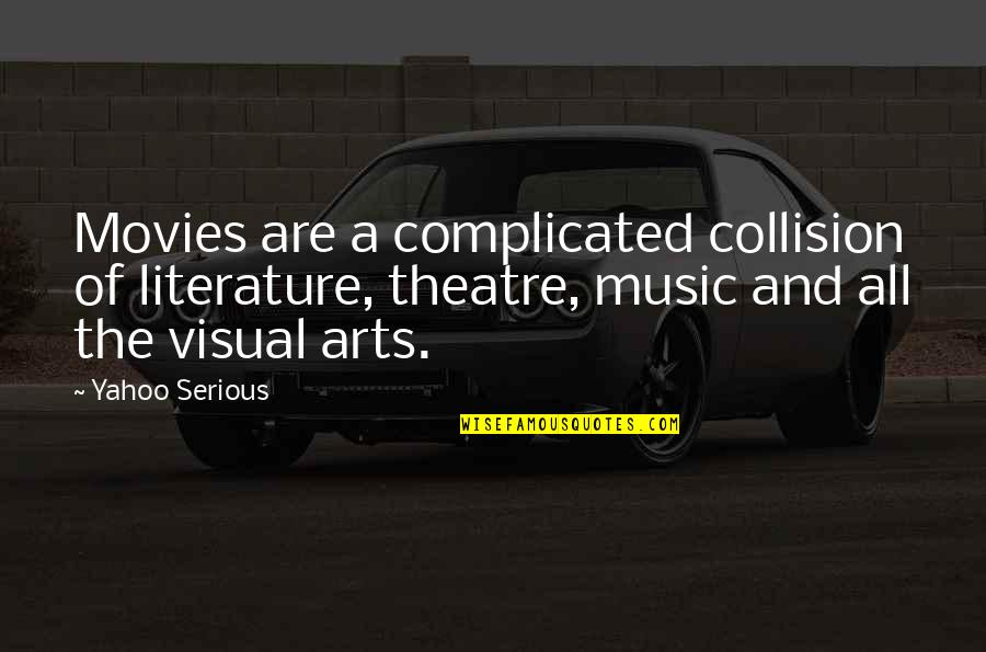 Collision Quotes By Yahoo Serious: Movies are a complicated collision of literature, theatre,