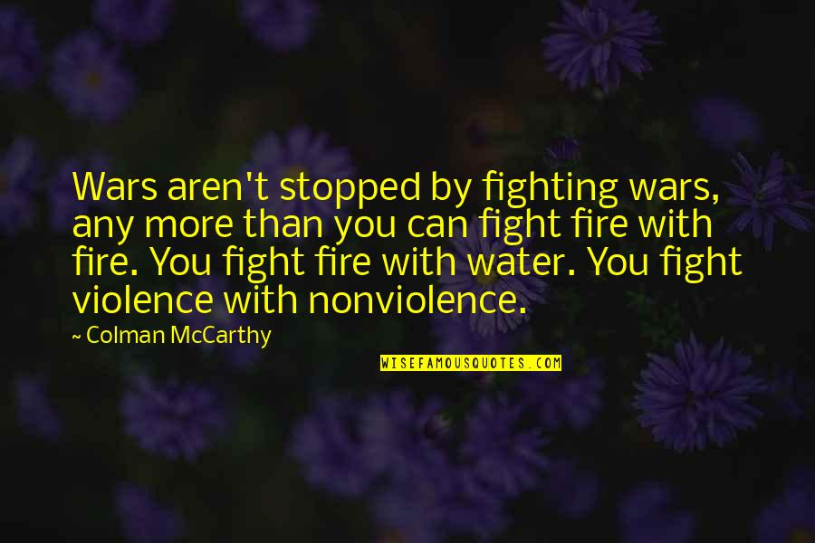 Colman Mccarthy Quotes By Colman McCarthy: Wars aren't stopped by fighting wars, any more
