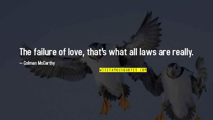 Colman Mccarthy Quotes By Colman McCarthy: The failure of love, that's what all laws