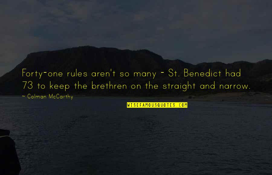 Colman Mccarthy Quotes By Colman McCarthy: Forty-one rules aren't so many - St. Benedict