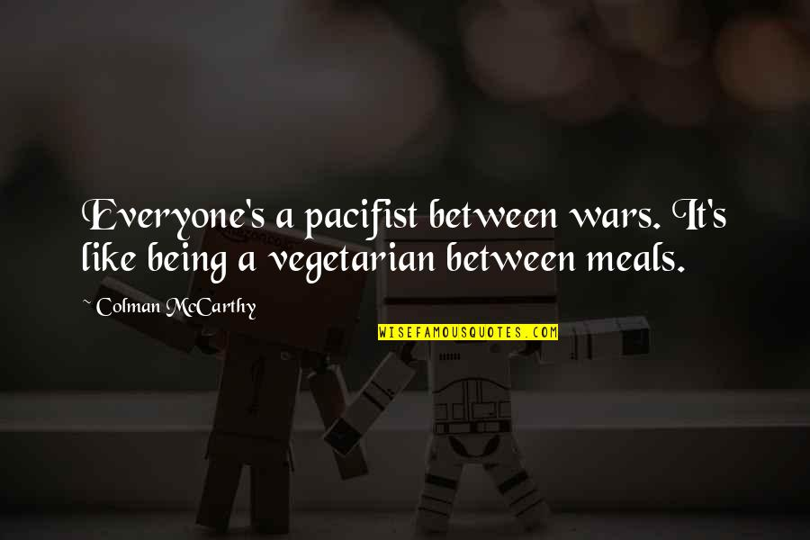 Colman Mccarthy Quotes By Colman McCarthy: Everyone's a pacifist between wars. It's like being