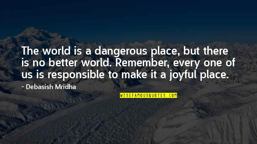 Colonel Christopher Brandon Quotes By Debasish Mridha: The world is a dangerous place, but there