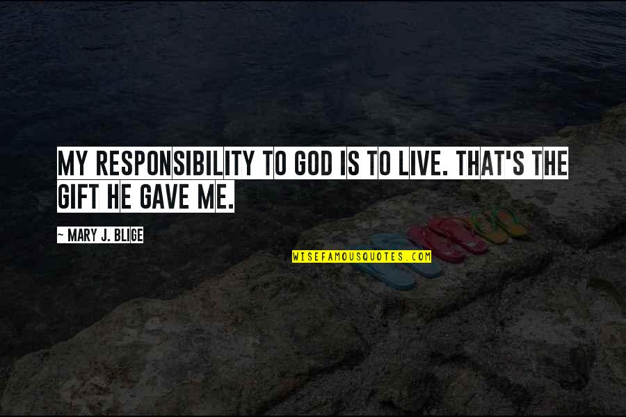 Colonel Christopher Brandon Quotes By Mary J. Blige: My responsibility to God is to live. That's