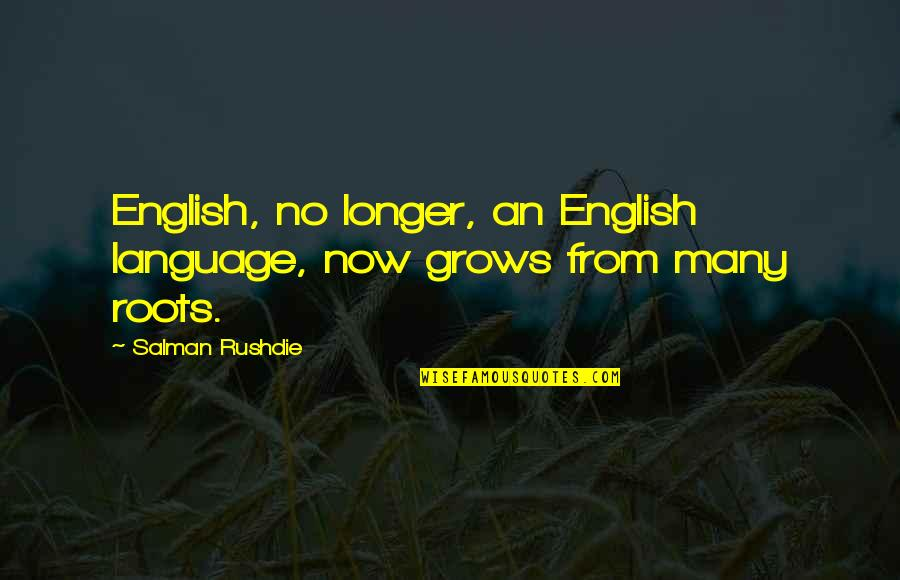 Colonel Christopher Brandon Quotes By Salman Rushdie: English, no longer, an English language, now grows
