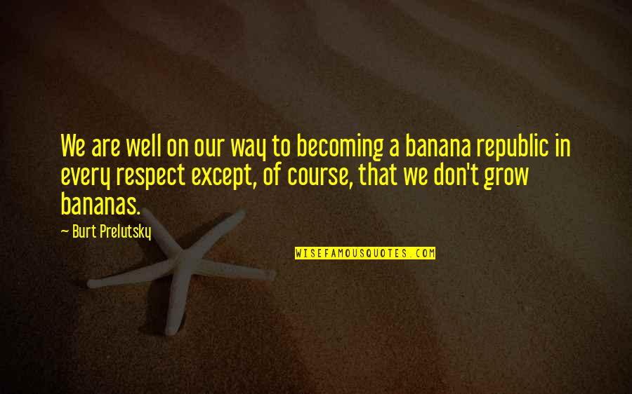 Colonel Prescott Quotes By Burt Prelutsky: We are well on our way to becoming