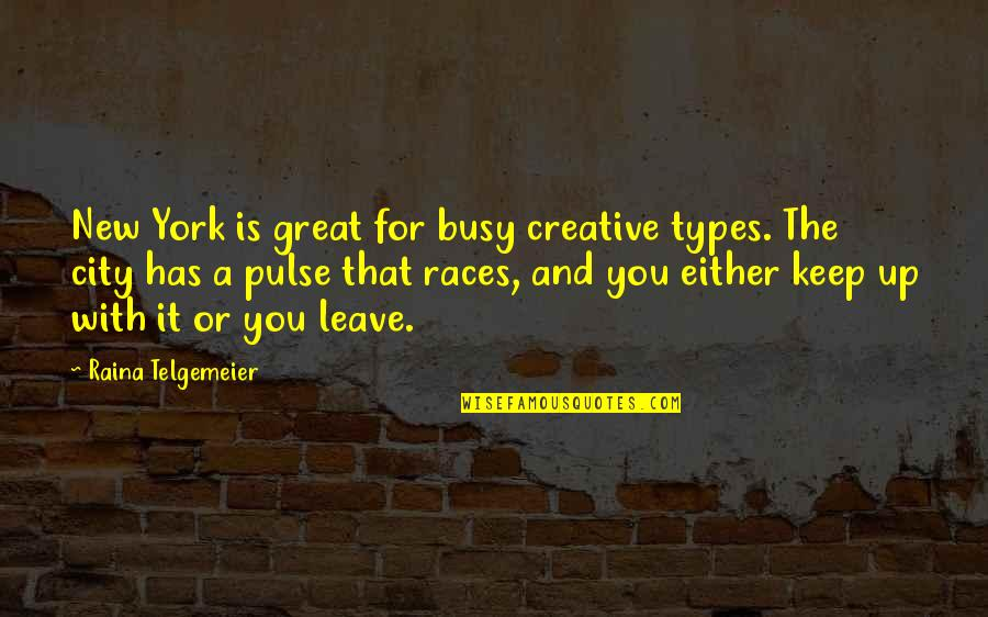 Colonel Prescott Quotes By Raina Telgemeier: New York is great for busy creative types.