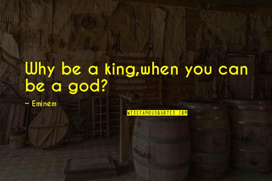 Colonel Travis Quotes By Eminem: Why be a king,when you can be a