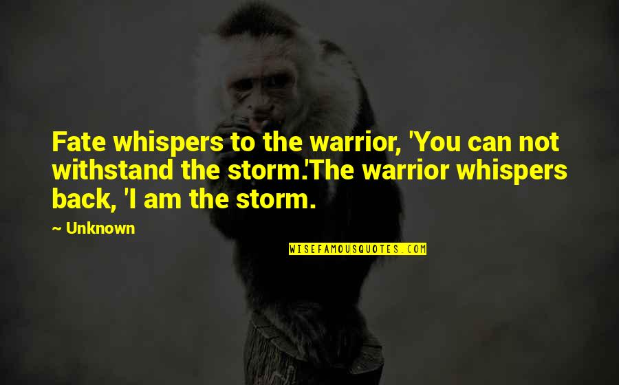Colonel Travis Quotes By Unknown: Fate whispers to the warrior, 'You can not
