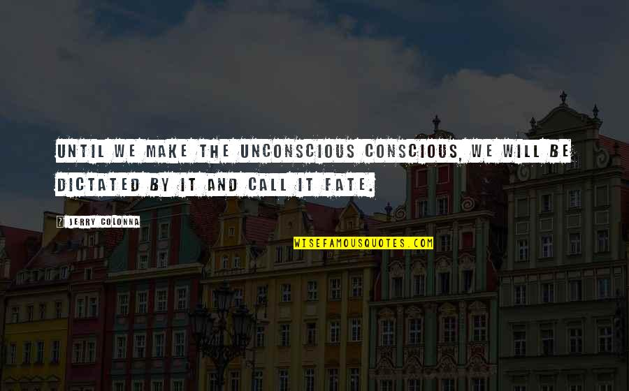 Colonna Quotes By Jerry Colonna: Until we make the unconscious conscious, we will