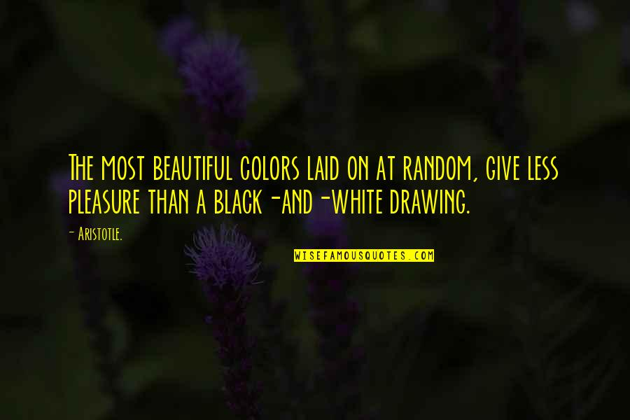 Color Black Quotes By Aristotle.: The most beautiful colors laid on at random,