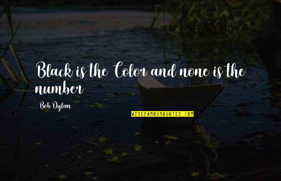 Color Black Quotes By Bob Dylan: Black is the Color and none is the