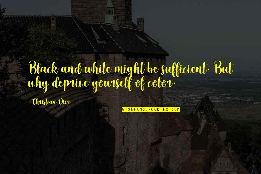 Color Black Quotes By Christian Dior: Black and white might be sufficient. But why