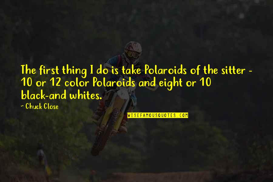 Color Black Quotes By Chuck Close: The first thing I do is take Polaroids