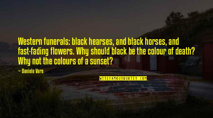 Color Black Quotes By Daniele Vare: Western funerals: black hearses, and black horses, and