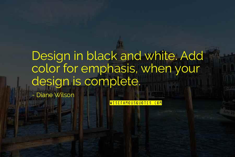 Color Black Quotes By Diane Wilson: Design in black and white. Add color for