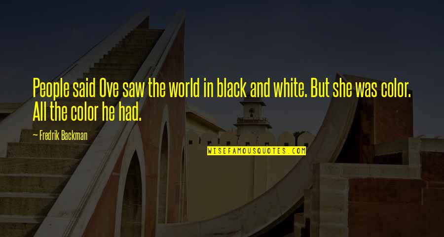 Color Black Quotes By Fredrik Backman: People said Ove saw the world in black