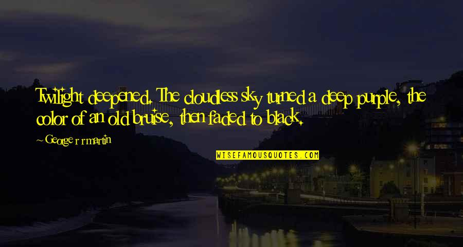 Color Black Quotes By George R R Martin: Twilight deepened. The cloudless sky turned a deep