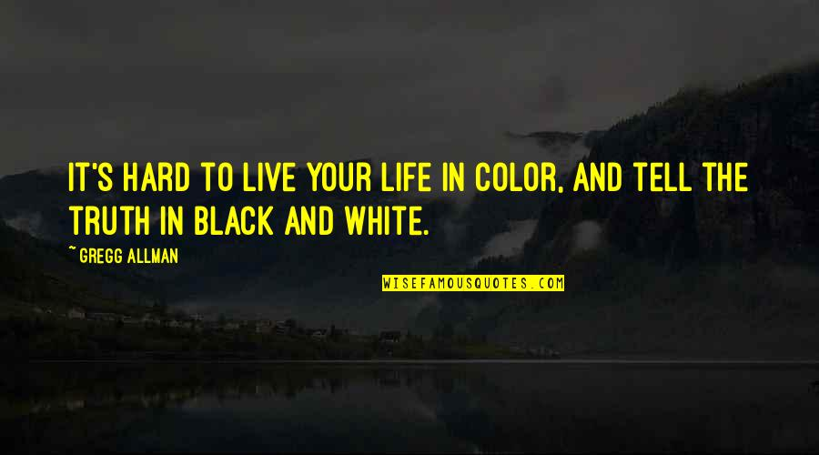 Color Black Quotes By Gregg Allman: It's hard to live your life in color,