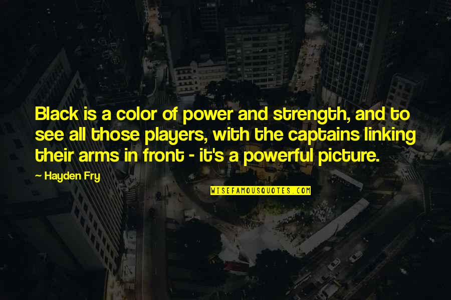Color Black Quotes By Hayden Fry: Black is a color of power and strength,